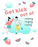 GET KICK OUT OFF ANSWERING, IMAGINING, CREATING