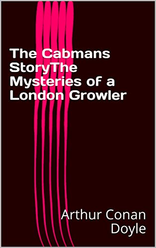 The Cabmans StoryThe Mysteries of a London Growler (English Edition)