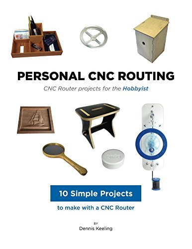CNC Router Projects for the Hobbyist: A step-by-step guide to making useful items on your CNC Router (Personal CNC Routing Book 3)