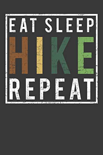 Eat Sleep Hike Repeat: A Blank Lined Notebook Journal For Hikers & Nature Lovers