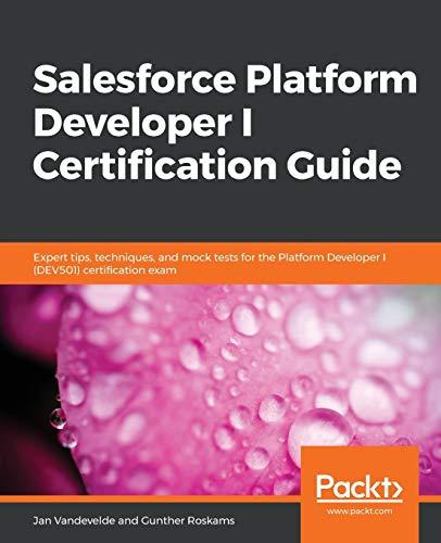 Salesforce Platform Developer I Certification Guide: Expert tips, techniques, and mock tests for the