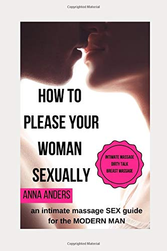 How to please your woman sexually: an intimate massage sex guide for the modern man