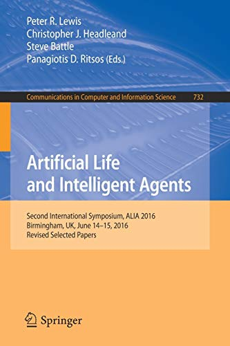 Artificial Life and Intelligent Agents: Second International Symposium, ALIA 2016, Birmingham, UK, June 14-15, 2016, Revised Selected Papers ... Computer and Information Science, Band 732)