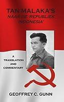 Tan Malaka's Naar de 'Republiek Indonesia': A Translation and Commentary