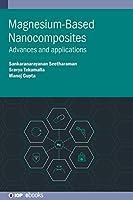 Magnesium-Based Nanocomposites: Advances and applications (IOP ebooks)