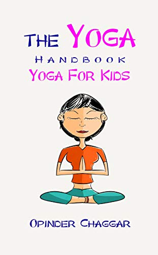 The Yoga Handbook The Yoga Handbook Yoga For Kids Yoga For Kids For Stress Relief Flexibility Strength Posture And Healing With Meditation Fun Yoga Activities For Kids And Grownups Kindle