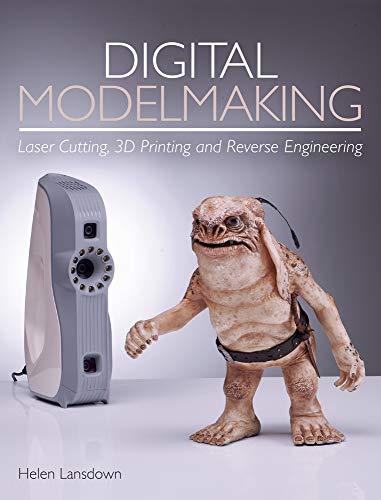 Digital Modelmaking: Laser Cutting, 3D Printing and Reverse Engineering