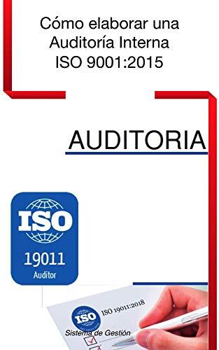 Cómo hacer una Auditoría Interna ISO 9001:2008 -2015: Sistemas de Gestión (SIGE nº 2) de [Antonio Oviedo B.]