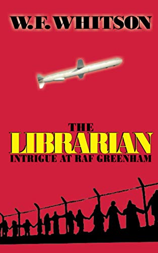Compare Textbook Prices for The Librarian: Intrigue at RAF Greenham  ISBN 9781950729111 by Whitson, W. F.,Whitfield, Tom,Clark, Chuck,Durden, Angela K.