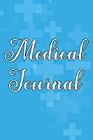 Medical Journal: Healthcare Journal And Record Log, A Notebook Of Doctors Advice For Health And Wellness