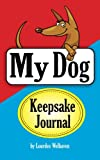 My Dog Keepsake Journal: The Book of Happy Memories That You and Your Dog Will Write Together