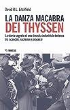 La danza macabra dei Thyssen. La storia segreta di una dinastia industriale tedesca tra scandali, nazismo e disastri ambientali (Mimesis)