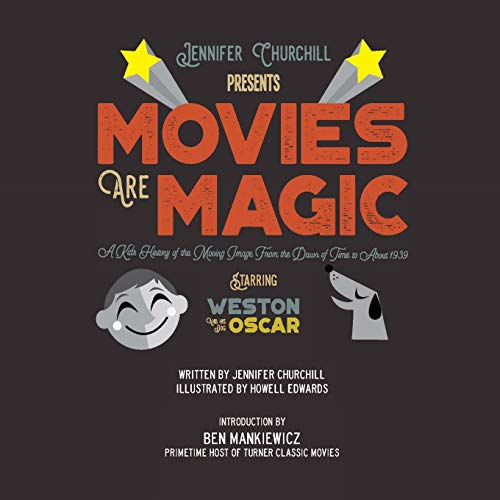 Movies Are Magic: A Kid's History of the Moving Image From the Dawn of Time to About 1939