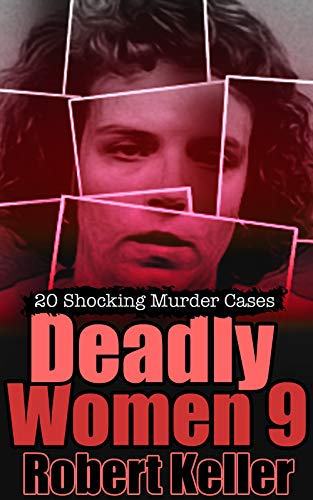 Deadly Women Volume 9: 20 Shocking True Crime Cases of Women Who Kill (English Edition)
