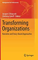 Transforming Organizations: Narrative and Story-Based Approaches (Management for Professionals)