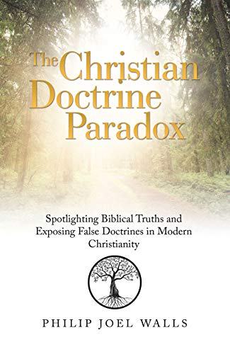 The Christian Doctrine Paradox: Spotlighting Biblical Truths and Exposing False Doctrines in Modern Christianity (English Edition)