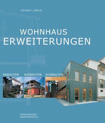 Wohnhaus-Erweiterungen. Anbauten - Aufbauten - Ausbauten