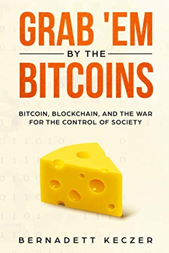 Grab 'Em by the Bitcoins: Bitcoin, Blockchain, and the War for the Control of Society