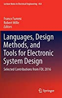 Languages, Design Methods, and Tools for Electronic System Design: Selected Contributions from FDL 2016 (Lecture Notes in Electrical Engineering, 454)