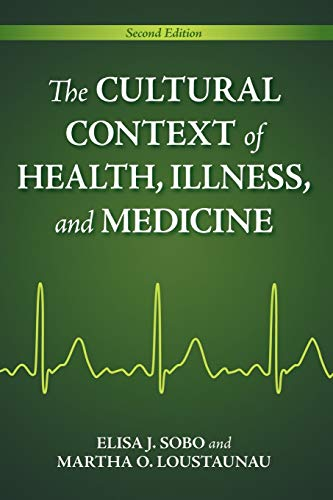 The Cultural Context of Health, Illness, and Medicine