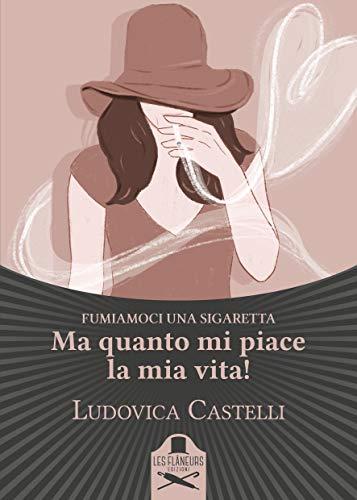 Ma quanto mi piace la mia vita!: Fumiamoci una sigaretta (Bohemien) di [Ludovica Castelli]