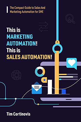 This is Marketing Automation! This is Sales Automation!: A Compact Guide to Putting Sales on Autopilot for SME (English Edition)