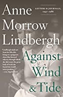 Against Wind and Tide: Letters and Journals, 1947-1986 by Anne Morrow Lindbergh(2015-02-03)