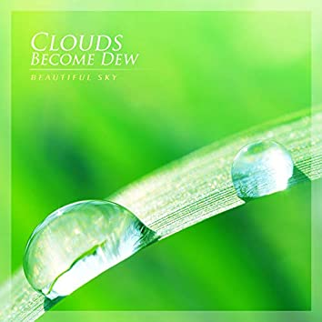 Clouds Become Dew