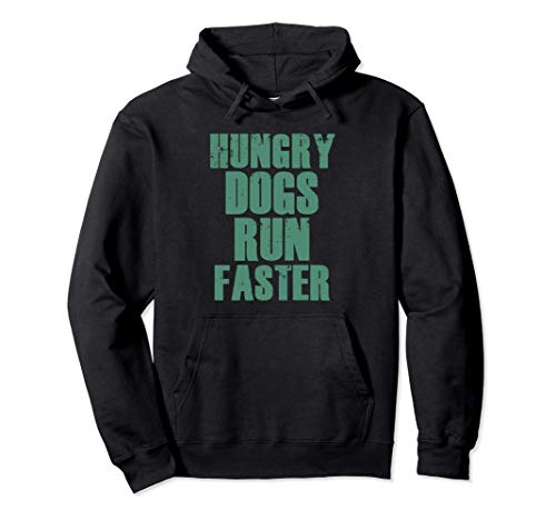 HUNGRY DOGS RUN FASTER Gym Workout Sports Motivational Quote Pullover Hoodie