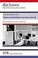 Von den Raendern her: Direkt vom Schreibtisch: neue Prosa und Lyrik (die horen 64. Jahrgang)