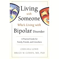 Living With Someone Who's Living With Bipolar Disorder: A Practical Guide for Family, Friends, and Coworkers - Library Edition
