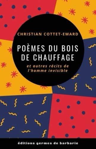 Poèmes du bois de chauffage: et autres récits de l homme invisible