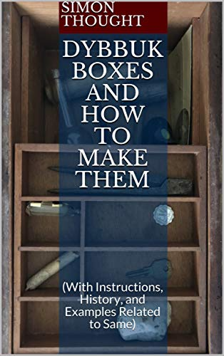 Dybbuk Boxes and How to Make Them: (With Instructions, History, and Examples Related to Same) (English Edition)