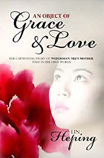 An Object of Grace & Love: The Capivating Story of Watchman Nee's Mother Told in Her Own Words