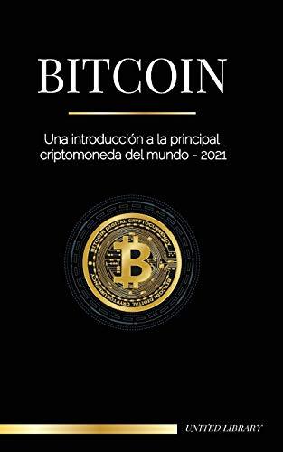 Bitcoin: Una introducción a la principal criptomoneda del mundo - 2021 (Finanzas)