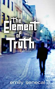 The Element of Truth by [Emily Senecal]