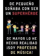De Pequeño Soñaba Con Ser Un Superhéroe. De Mayor Lo He Hecho Realidad ¡Soy Profesor De Música!: Cuaderno De Notas Para Profesores De Música - 120 Páginas