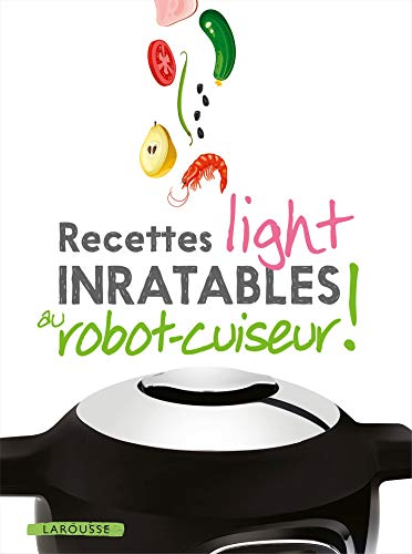Recettes light inratables au robot cuiseur ! (Inratables!)