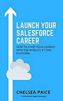 Launch Your Salesforce Career: How to start your journey with the world's #1 CRM platform