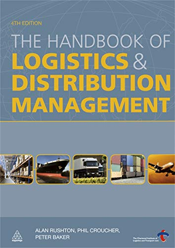 Compare Textbook Prices for The Handbook of Logistics and Distribution Management Fourth Edition Edition ISBN 9780749457143 by Rushton, Alan,Croucher, Phil,Baker, Peter