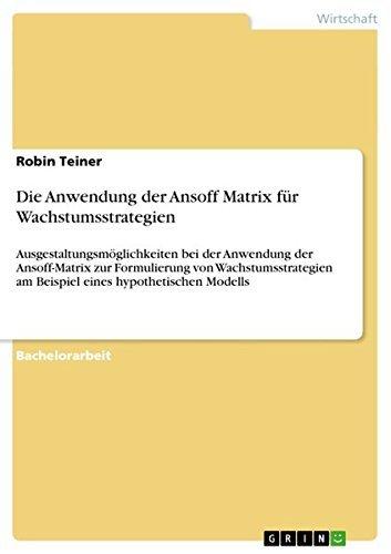Die Anwendung der Ansoff Matrix f??r Wachstumsstrategien by Robin Teiner (2014-03-31)