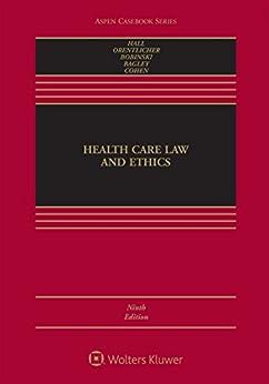 Health Care Law and Ethics (Aspen Casebook Series) by [Mark A. Hall, David Orentlicher, Mary Anne Bobinski, Nicholas Bagley, I. Glenn Cohen]