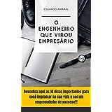 O Engenheiro que virou empresário: Descubra aqui 10 dicas importantes para você implantar na sua vida e ser um Empreendedor de sucesso!!! (Portuguese Edition)