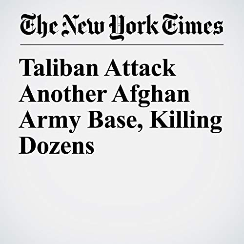 Taliban Attack Another Afghan Army Base, Killing Dozens copertina