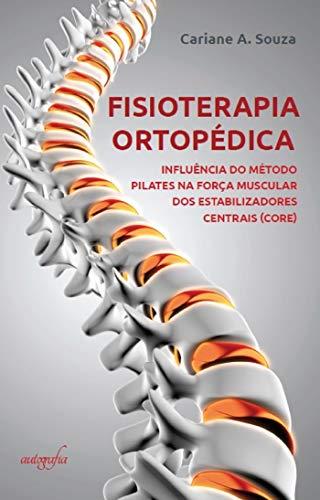 Fisioterapia ortopédica: influência do método pilates na força muscular dos estabilizadores centrais (core) (Portuguese Edition)
