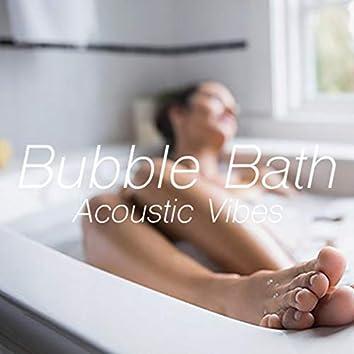 Bubble Bath Acoustic Vibes