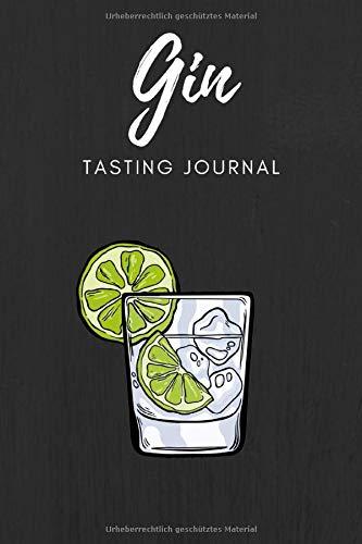 Gin Tasting Journal: Praktisches Notizbuch zur Gin Verkostung zum selber ausfüllen - Für Genießer, Liebhaber und Gin-Freunde - A5 Format 110 Seiten