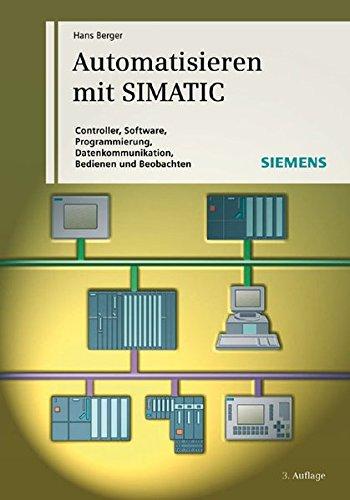 Automatisieren mit SIMATIC: Controller, Software, Programmierung, Datenkommunikation, Bedienen und Beobachten