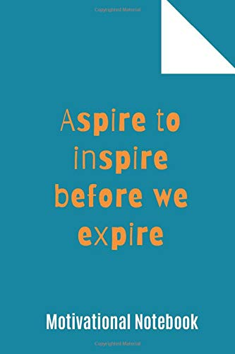 Aspire to inspire before we expire.: Motivational Notebook, Journal, Diary