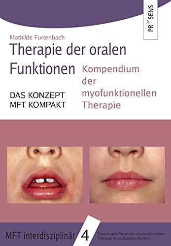Therapie der oralen Funktionen: Kompendium der myofunktionellen Therapie. DAS KONZEPT MFT KOMPAKT (MFT interdisziplinär: Theorie und Praxis der myofunktionellen Therapie im orofazialen Bereich)